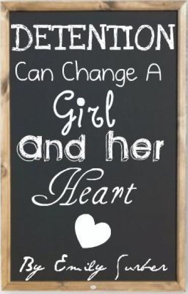 Detention Can Change a Girl... And Her Heart (Completed)