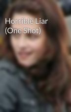 Horrible Liar (One Shot) by Bellward008