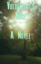 Voldemort's Nose- A Novel by Erudite_Hermione