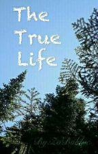 The true Life (TERMINÉE) by ZoBolduc