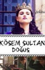 Kösem Sultan; Doğuş by AsliTulay