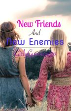 New Friends And New Enemies  by GirlyGymnast26