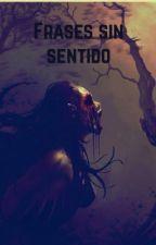 Frases sin sentido  by Axiz95z