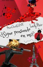 ¿ Sigue pensando en mi? || LadyNoir by MariChatIsLOVE
