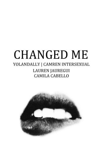 Changed me (Caused Me II) - Camren Intersexual