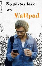 No sé que leer en Wattpad by MusicPencil
