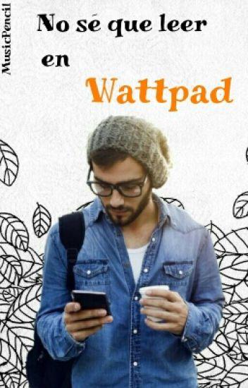 No sé que leer en Wattpad