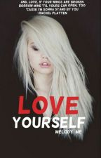 Love Yourself (ON HOLD - until July) by theuglytruth15