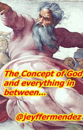 The concept of 'God' and all the things in between... by jeyffermendez