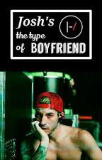 Josh's The Type Of Boyfriend by Twenty0neFams