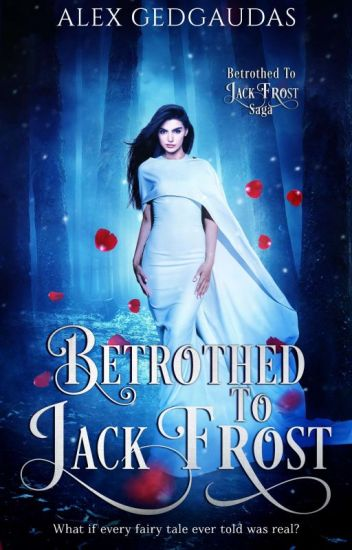 Betrothed to Jack Frost {SLOWLY BEING REVISED Wattpad Version}