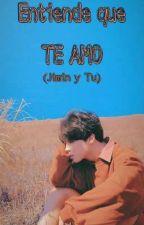 Entiende Que Te Amo ( Jimin Y Tu ) by Gabiseoksoo
