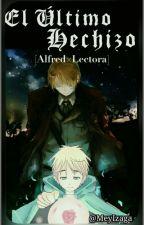 El Último Hechizo [Alfred×Lectora]  by MeyKirklandJones