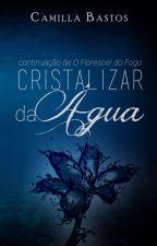 O Cristalizar da Água - O Florescer do Fogo #2 by millarbastos