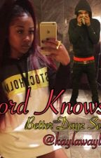 Lord Knows (Better Dayz: Lil Herb- Sequel) by kaylawayla7414
