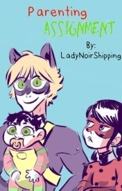 Parenting Assignment (Miraculous Ladybug) by LadyNoirShipping