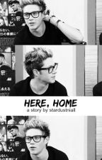 Here, home | Niall Horan  by stardustniall