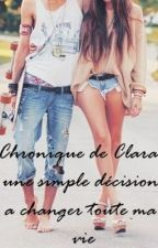 Chronique de Clara :Une simple décision a changer toute ma vie  by MahbouliSta6