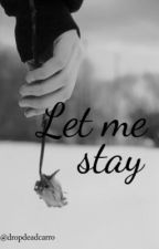 Let me stay. (Justin Bieber) (ON HOLD) by dropdeadcarro