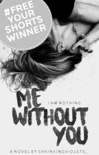 Me Without You   ✓ by shrinkingviolets_