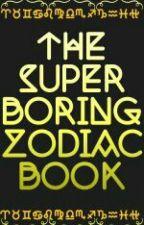 The Super Boring Zodiac Book by silentinsanity11