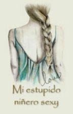 Mi Estupido Niñero Sexy by Sofiiiaaa10