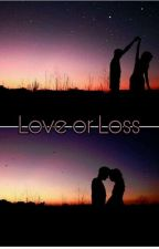 Love or Loss  by xojenifferxo