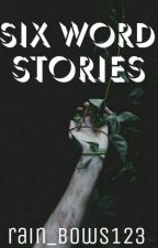 Six Word Stories by rain_bows123