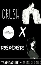 Crush X Reader{Hiatus; IN EDITING} by TrapidAzure