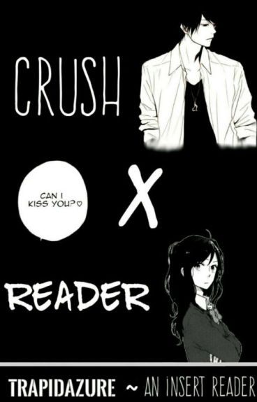 Crush X Reader