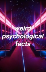Weird Psychological Facts by AnxietyModified