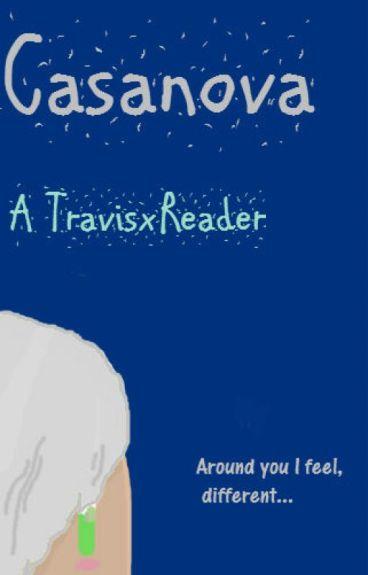 Casanova // Travis x Reader