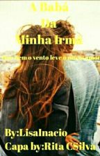 A Baba Da Minha Irma by LisaInacio