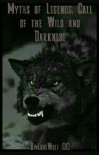 Myths Of Legends: Call Of The Wild And Darkness (Book Three) by LoneWolf_00