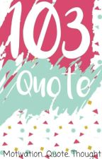 103 Quotes by MellifluousDay
