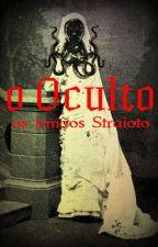 O Oculto by ArislaneStraioto