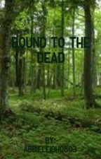 Bound To The Dead by AbbieLeigh0803