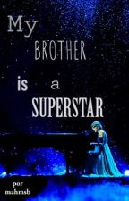 My Brother Is a Superstar || H.S. by maduvaldez