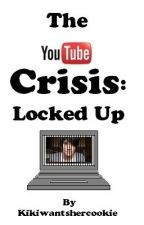 The Youtube Crisis: Locked Up by FunnyLilFox