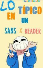 Lo Tipico En Un Sans X Reader by SwettyHaruChi