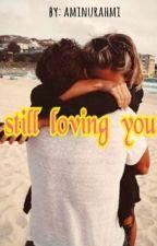 Still Loving You by aminurahmi16