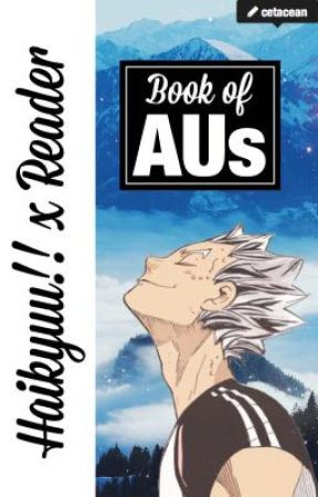Haikyuu!! x Reader AUs by cetacean
