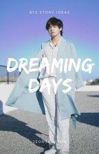 DREAMING DAYS 》 BTS STORY IDEAS by JeonSaeHyun