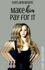 » make him pay for it  by EverlarkFanatic