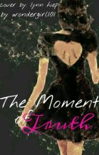 The Moment of Truth (L.T) *1 by wondergirl101