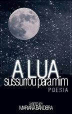A Lua Sussurrou Para Mim - Poesia by Mbandeira