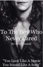 To the boy who never cared by Savannahdarlingx