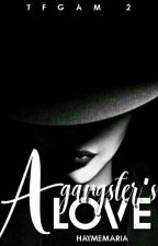 TFGAM 2: Five Gangster's Love by PrinsesaJeng16