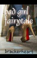 Bad Girl Fairytale by brackerheart