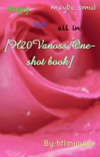 [H20Vanoss One shot book] by htlminwei